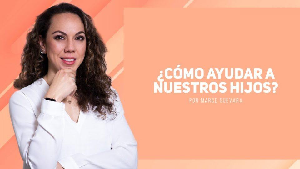 Marcela Guevara – Como ayudar a nuestros hijos