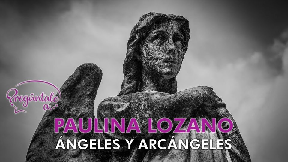 Paulina Lozano | Angeles y Arcangeles