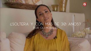 ¿Soltera y con más de 30 años? por Oli Morales
