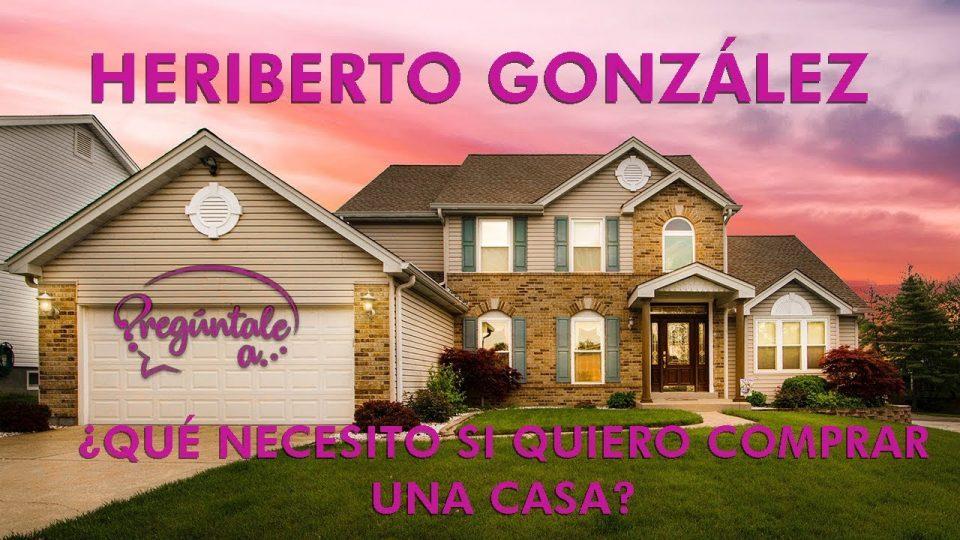 ¿Qué necesito si quiero comprar una casa?