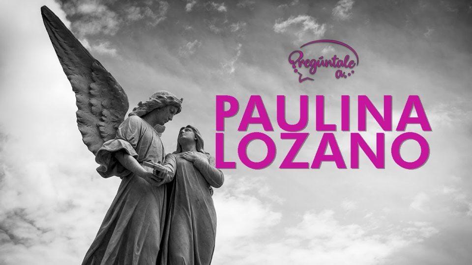 Pregúntale a: Paulina Lozano