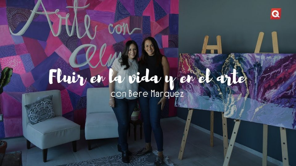 Fluir en la vida y en el arte con Bere Marquez