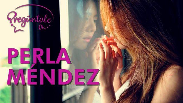 Perla Méndez | ¿Con qué lente ves la vida?