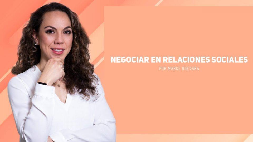 Negociar en relaciones sociales por Marcela Guevara