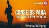 CONSEJOS PARA INICIAR EN YOGA con MARIANA RODRÍGUEZ