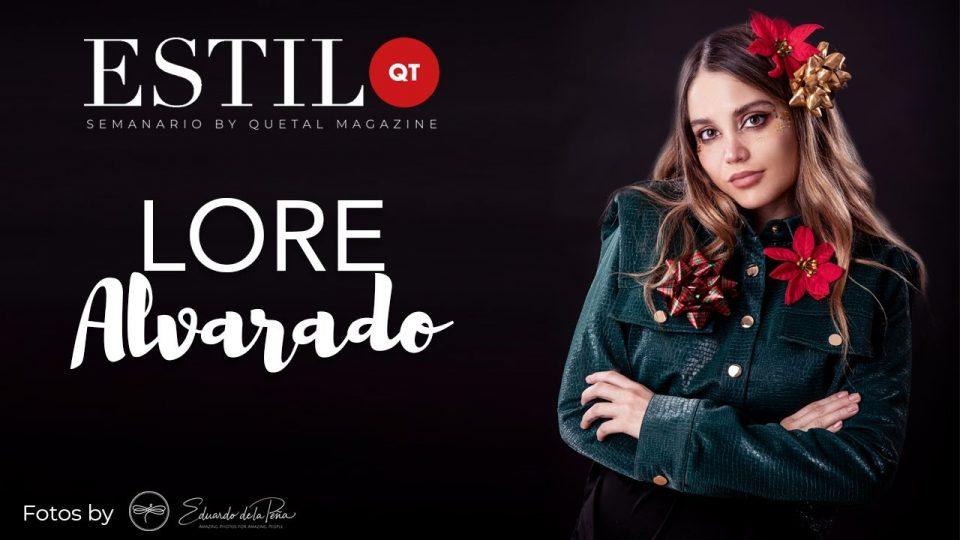 ESTILO QT presenta: LORE ALVARADO