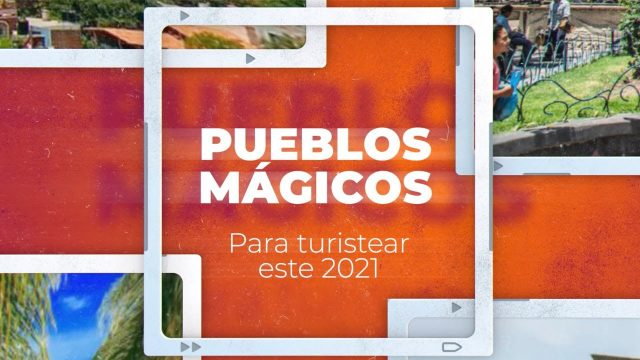 PUEBLOS MÁGICOS PARA VISITAR EN 2021