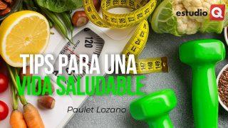 TIPS PARA CUIDARTE SIN HACER DIETA con PAULET LOZANO