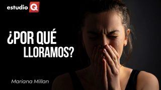 ¿POR QUÉ LLORAMOS? con MARIANA MILLÁN