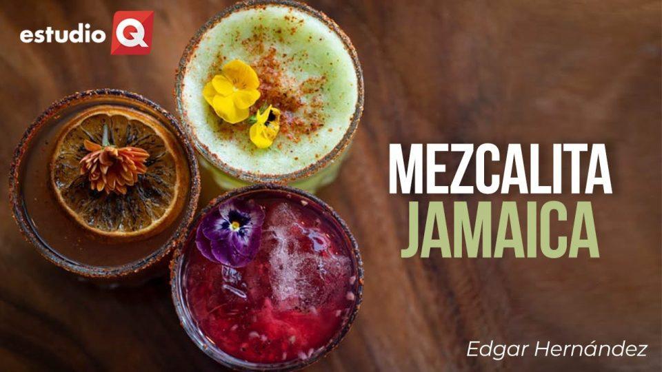 COCTEL MEZCALITA DE JAMAICA con EDGAR HERNÁNDEZ