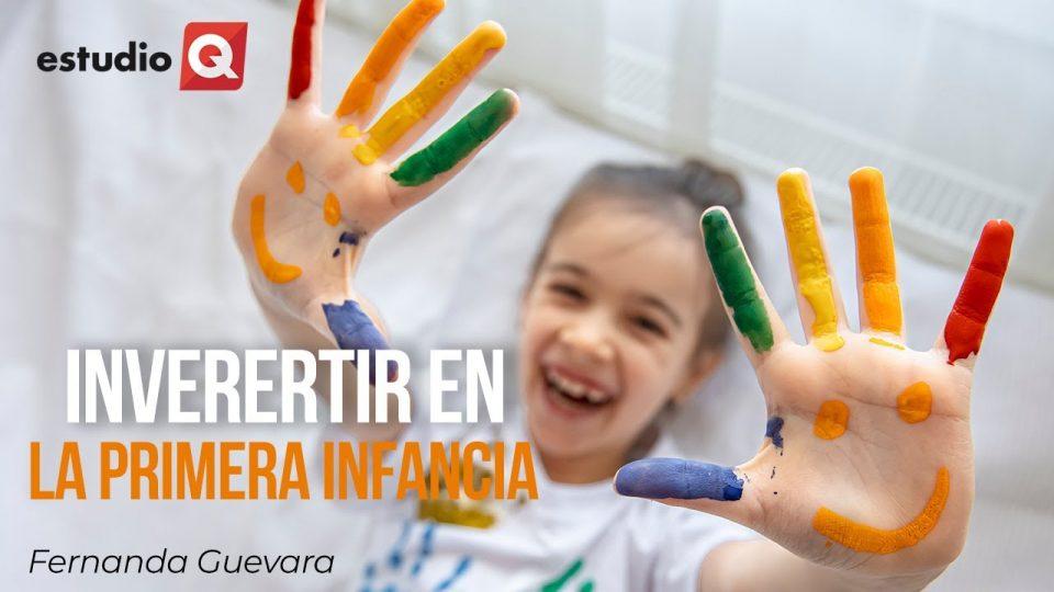 CÓMO INVERTIR EN LA PRIMERA INFANCIA con FERNANDA GUEVARA