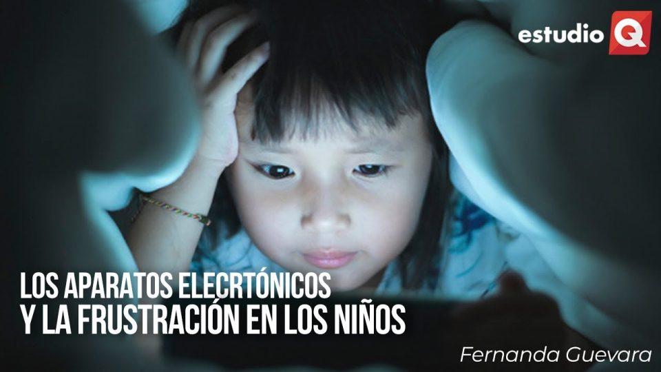LOS APARATOS ELECTRÓNICOS Y LA FRUSTRACIÓN QUE CAUSAN EN LOS NIÑOS con FERNANDA GUEVARA