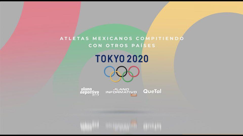 ATLETAS MEXICANOS EN TOKIO 2020, COMPITIENDO CON OTROS PAÍSES