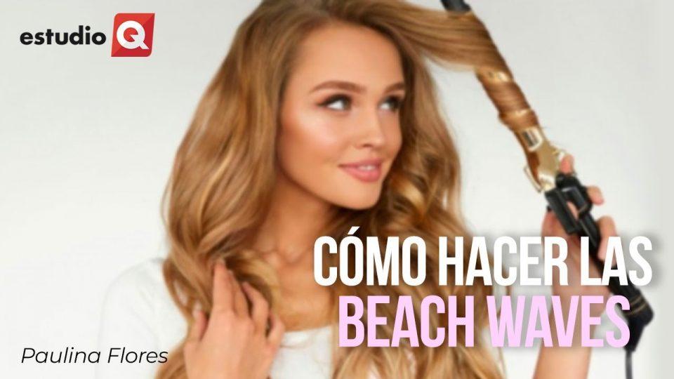 CÓMO HACERTE UNAS BEACH WAVES con PAULINA FLORES
