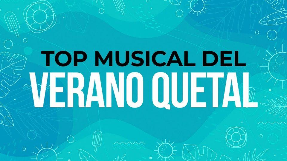 TOP MUSICAL DEL VERANO QUETAL