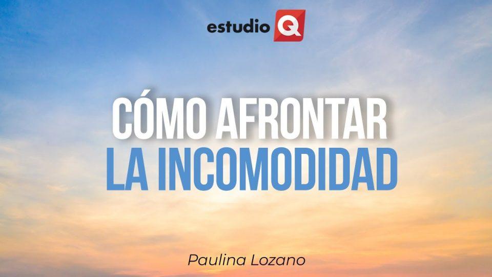 CÓMO AFRONTAR LA INCOMODIDAD con PAULINA LOZANO