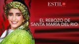 ESTILO QT presenta: EL REBOZO DE SANTA MARÍA DEL RIO
