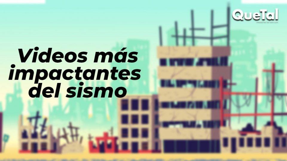 VIDEOS MÁS IMPACTANTES DEL SISMO