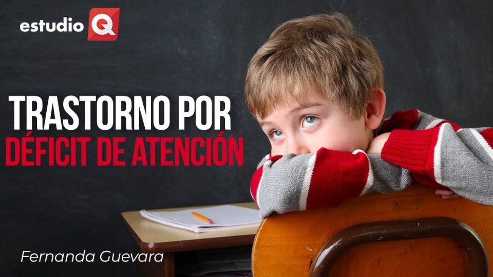 TRASTORNO DE DÉFICIT DE ATENCIÓN EN NIÑOS con FERNANDA GUEVARA